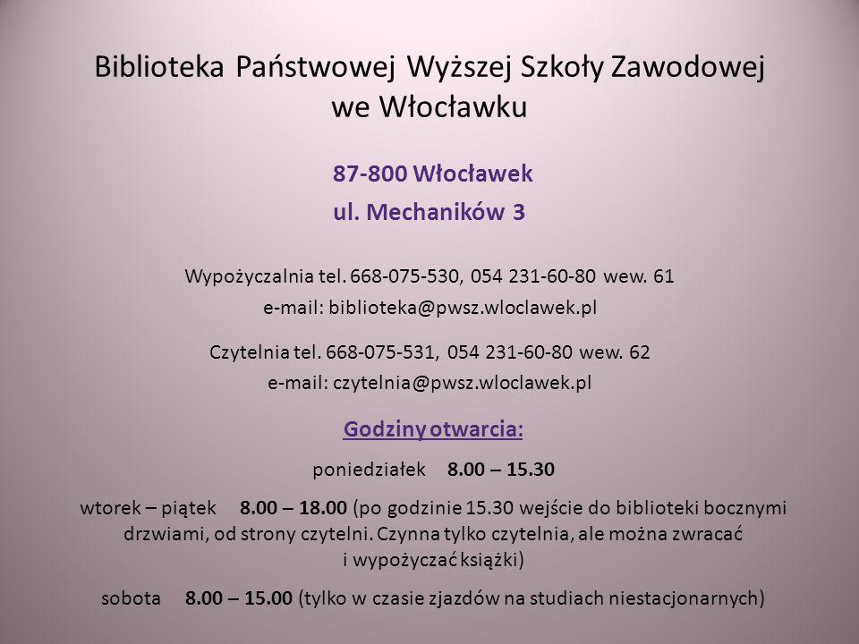 Biblioteka Państwowej Wyższej Szkoły Zawodowej we Włocławku 87-800 Włocławek ul. Mechaników 3 Wypożyczalnia tel. 668-075-530, 054 231-60-80 wew. 61 e-