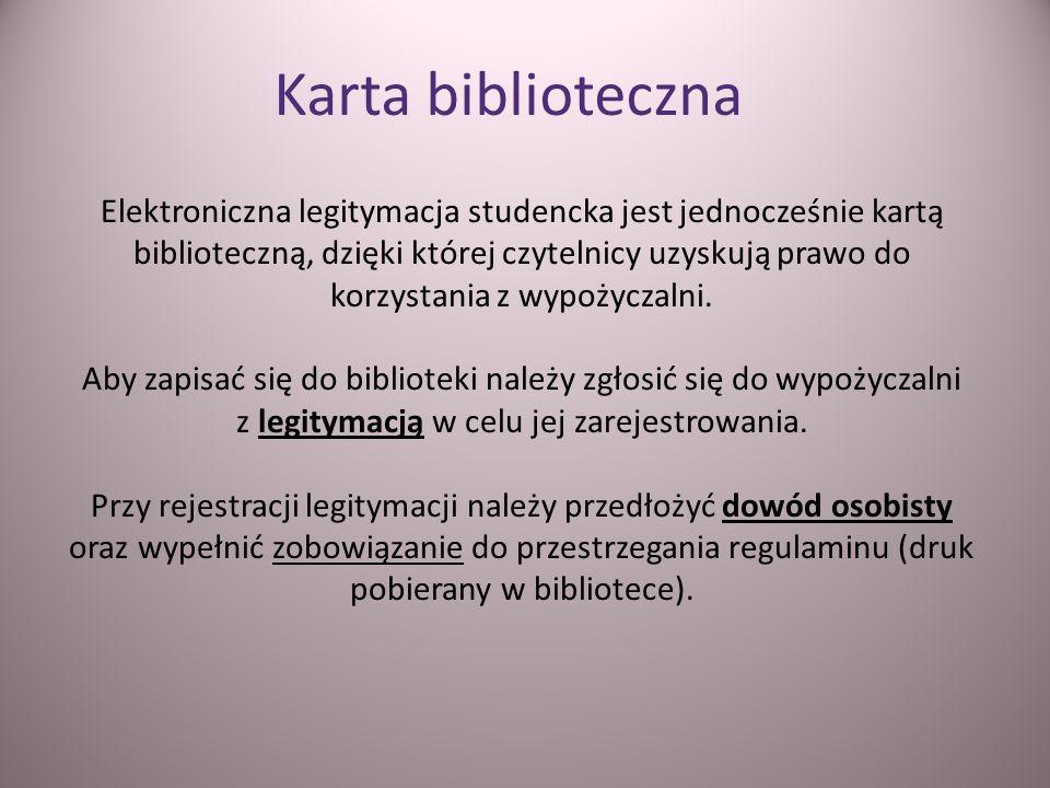 Elektroniczna legitymacja studencka jest jednocześnie kartą biblioteczną, dzięki której czytelnicy uzyskują prawo do korzystania z wypożyczalni. Aby z