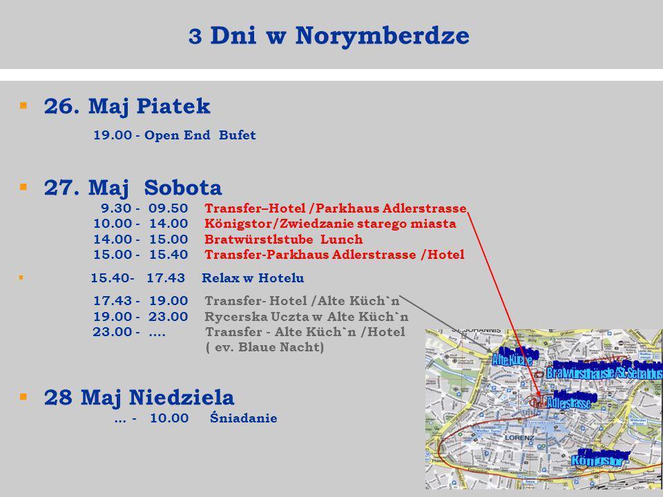 3 Dni w Norymberdze 26. Maj Piatek 19.00 - Open End Bufet 27. Maj Sobota 9.30 - 09.50 Transfer–Hotel /Parkhaus Adlerstrasse 10.00 - 14.00 Königstor/Zw