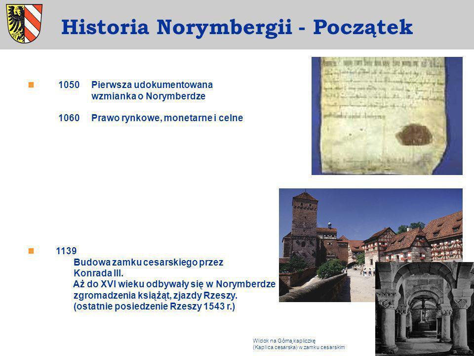 1050 Pierwsza udokumentowana wzmianka o Norymberdze 1060 Prawo rynkowe, monetarne i celne 1139 Budowa zamku cesarskiego przez Konrada III. Aż do XVI w