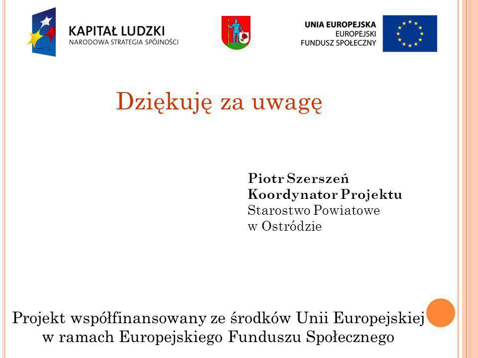 Dziękuję za uwagę Projekt współfinansowany ze środków Unii Europejskiej w ramach Europejskiego Funduszu Społecznego Piotr Szerszeń Koordynator Projekt