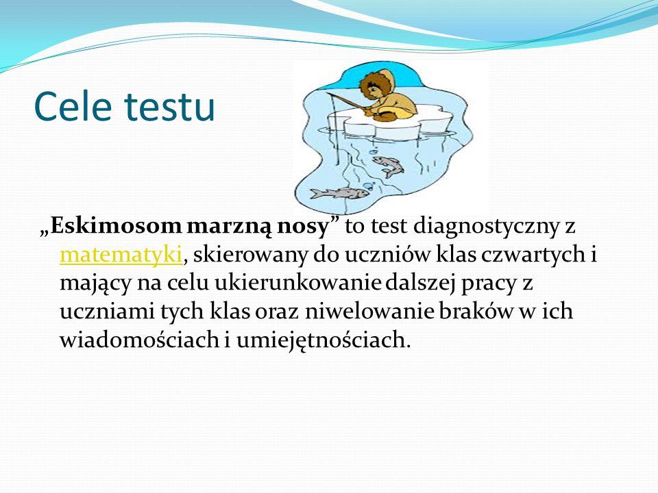 Cele testu Eskimosom marzną nosy to test diagnostyczny z matematyki, skierowany do uczniów klas czwartych i mający na celu ukierunkowanie dalszej prac