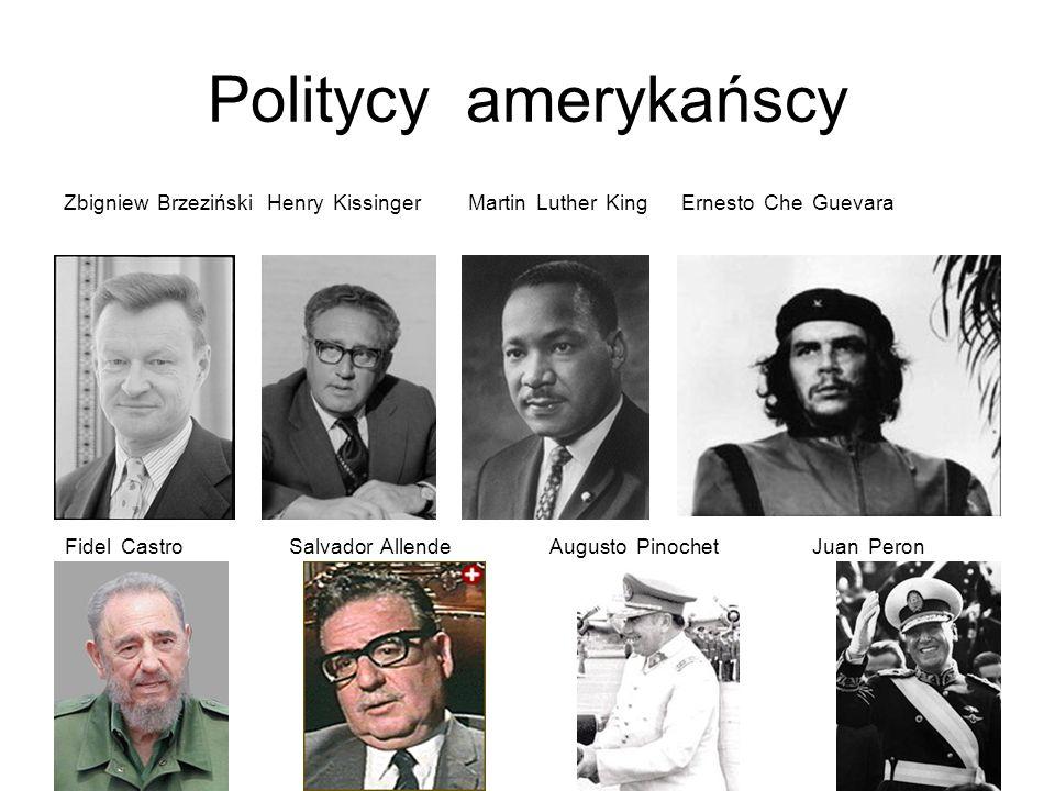 Politycy amerykańscy Zbigniew Brzeziński Henry Kissinger Martin Luther King Ernesto Che Guevara Fidel Castro Salvador Allende Augusto Pinochet Juan Pe