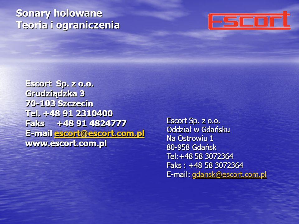 Sonary holowane Teoria i ograniczenia Escort Sp. z o.o. Grudziądzka 3 70-103 Szczecin Tel. +48 91 2310400 Faks +48 91 4824777 E-mail escort@escort.com