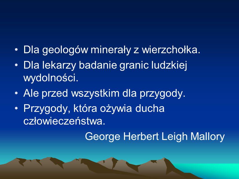 Dla geologów minerały z wierzchołka. Dla lekarzy badanie granic ludzkiej wydolności. Ale przed wszystkim dla przygody. Przygody, która ożywia ducha cz