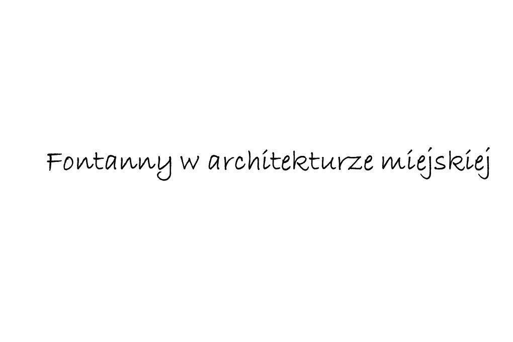 Fontanny w architekturze miejskiej