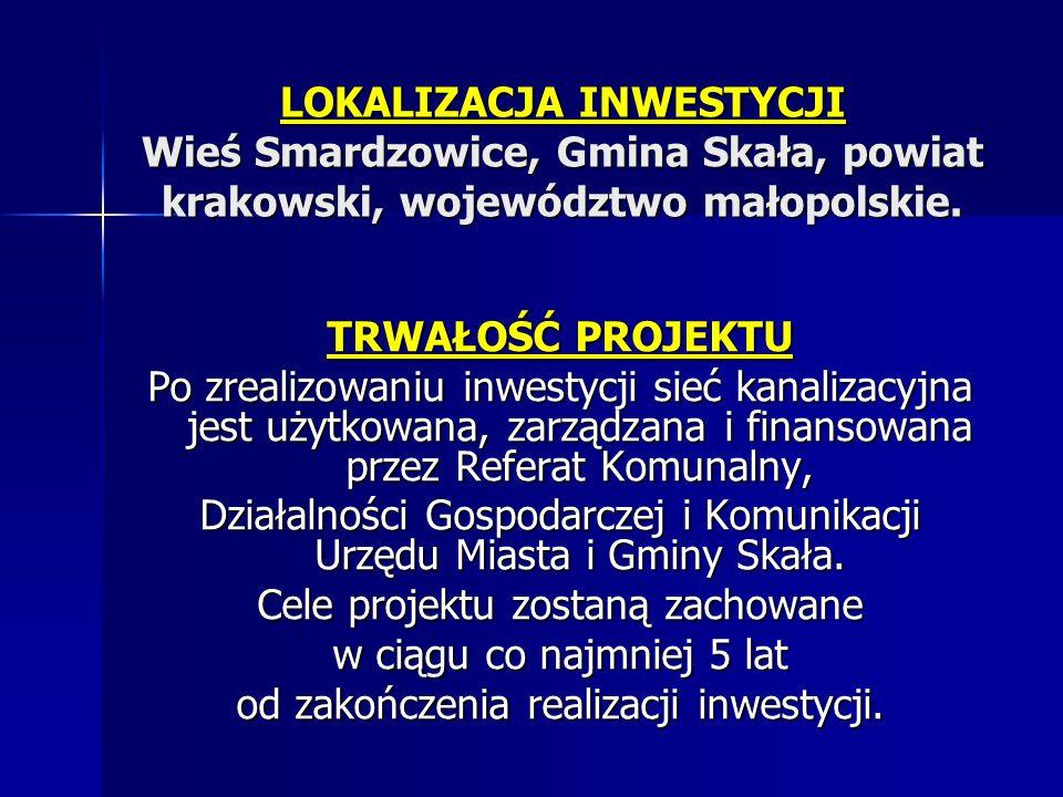 LOKALIZACJA INWESTYCJI Wieś Smardzowice, Gmina Skała, powiat krakowski, województwo małopolskie. TRWAŁOŚĆ PROJEKTU Po zrealizowaniu inwestycji sieć ka