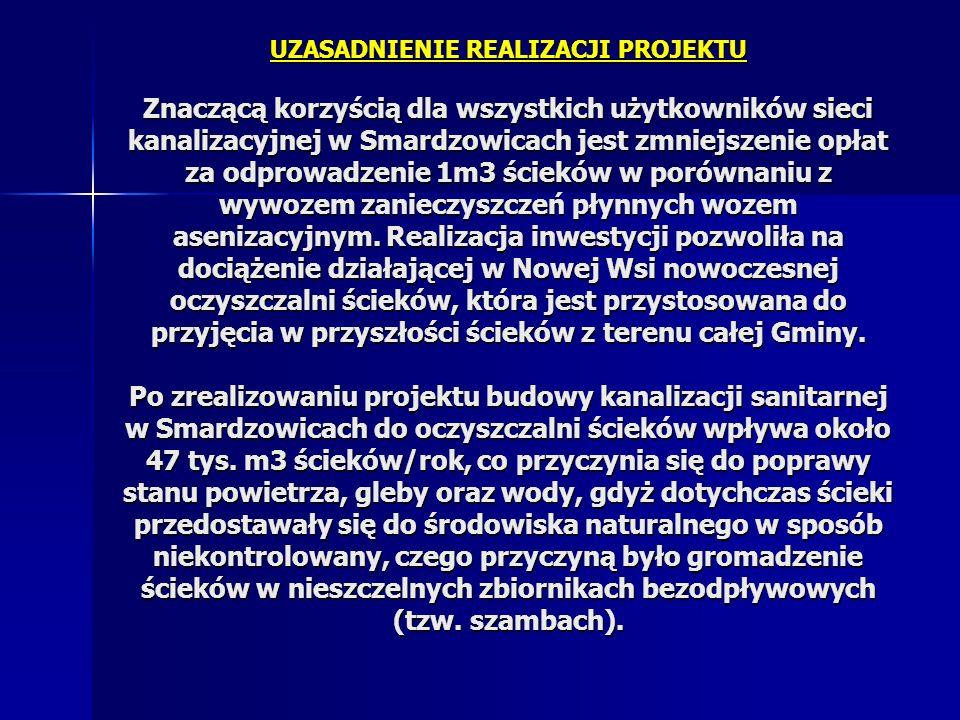 UZASADNIENIE REALIZACJI PROJEKTU Znaczącą korzyścią dla wszystkich użytkowników sieci kanalizacyjnej w Smardzowicach jest zmniejszenie opłat za odprow