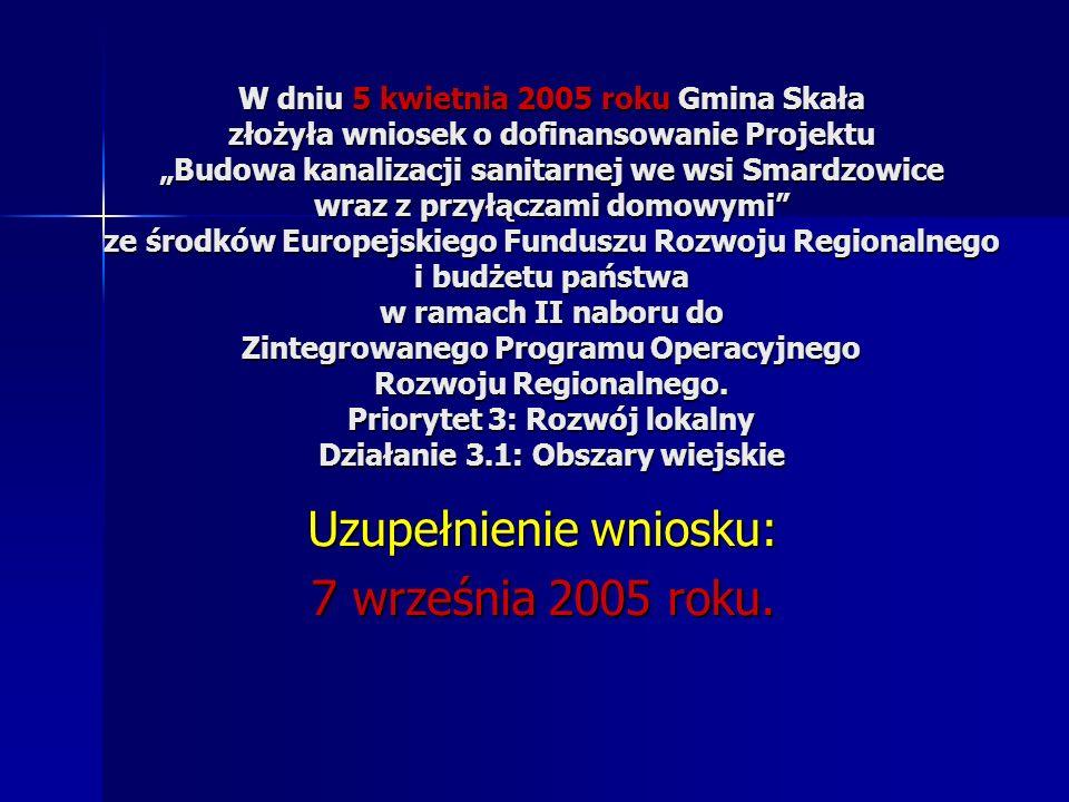 W dniu 5 kwietnia 2005 roku Gmina Skała złożyła wniosek o dofinansowanie Projektu Budowa kanalizacji sanitarnej we wsi Smardzowice wraz z przyłączami