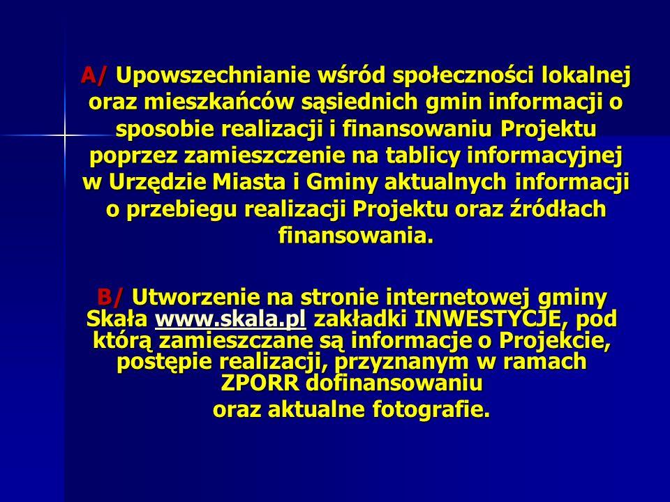 A/ Upowszechnianie wśród społeczności lokalnej oraz mieszkańców sąsiednich gmin informacji o sposobie realizacji i finansowaniu Projektu poprzez zamie