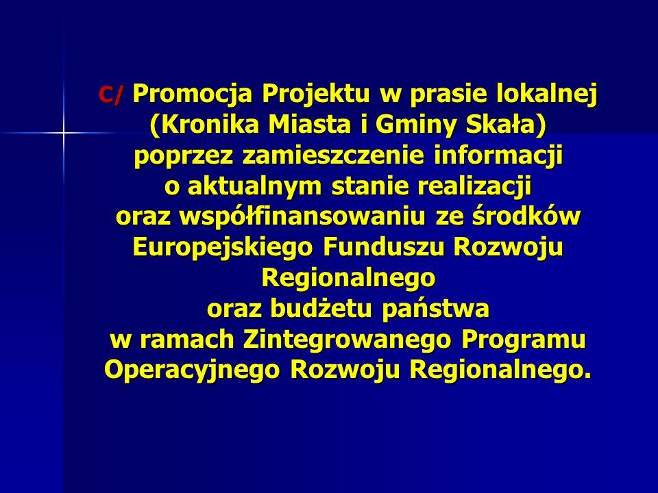 C/ Promocja Projektu w prasie lokalnej (Kronika Miasta i Gminy Skała) poprzez zamieszczenie informacji o aktualnym stanie realizacji oraz współfinanso