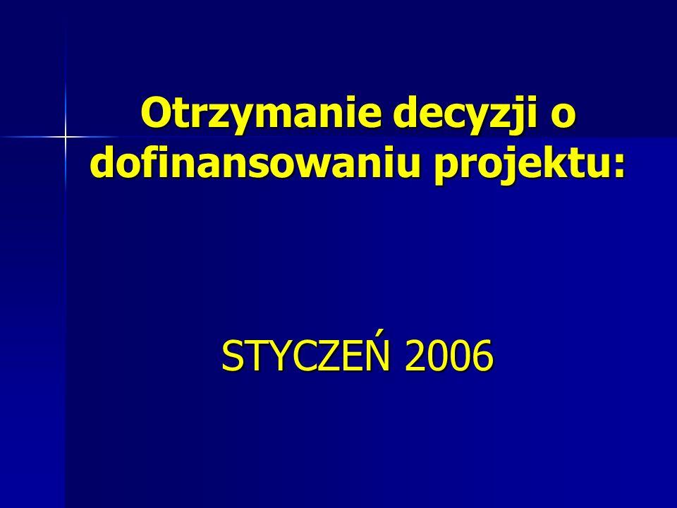 Otrzymanie decyzji o dofinansowaniu projektu: STYCZEŃ 2006