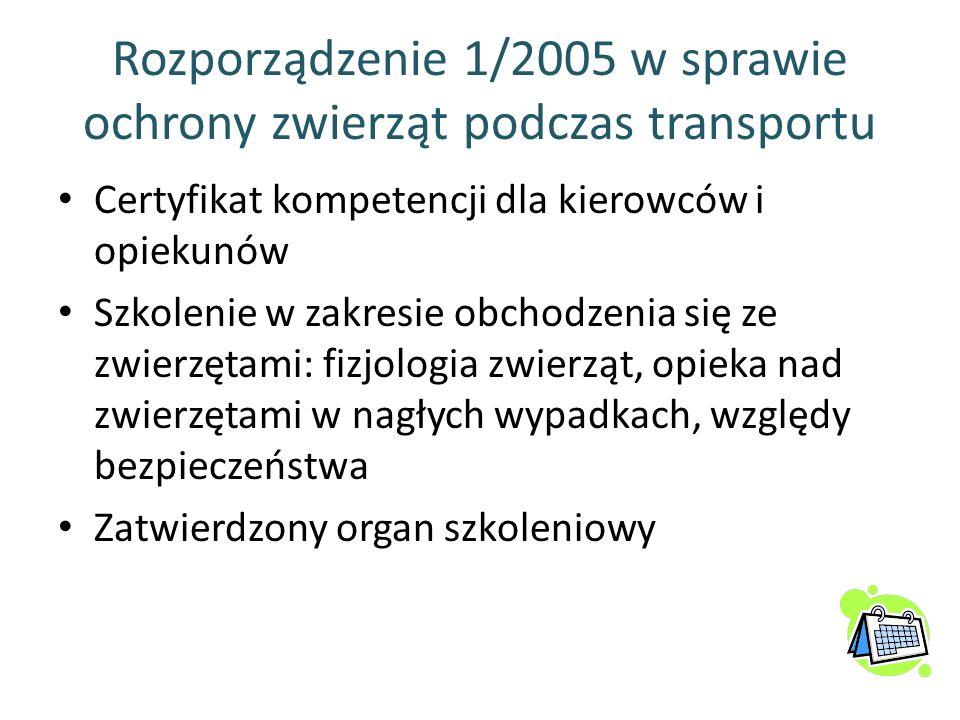 Rozporządzenie 1/2005 w sprawie ochrony zwierząt podczas transportu Certyfikat kompetencji dla kierowców i opiekunów Szkolenie w zakresie obchodzenia