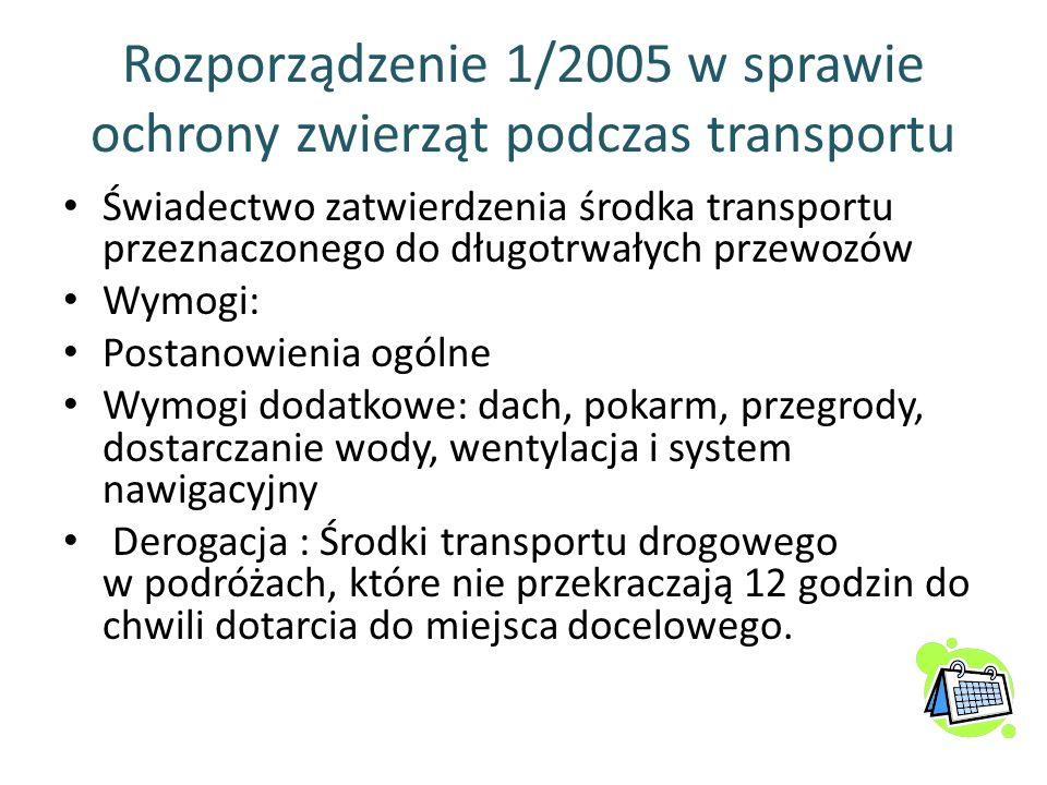 Rozporządzenie 1/2005 w sprawie ochrony zwierząt podczas transportu Świadectwo zatwierdzenia środka transportu przeznaczonego do długotrwałych przewoz