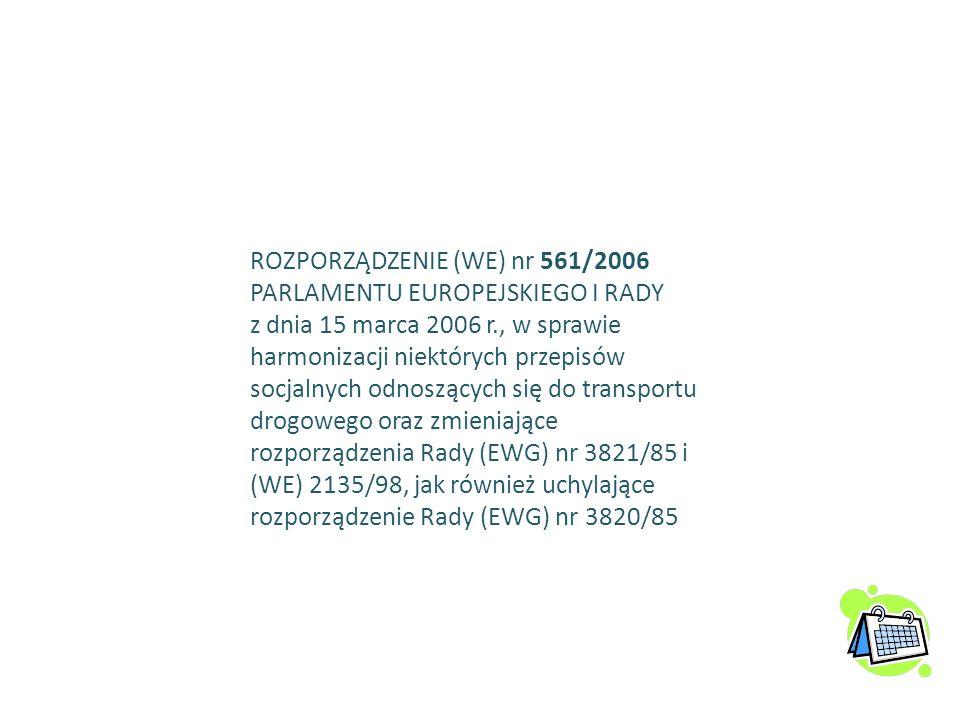 ROZPORZĄDZENIE (WE) nr 561/2006 PARLAMENTU EUROPEJSKIEGO I RADY z dnia 15 marca 2006 r., w sprawie harmonizacji niektórych przepisów socjalnych odnosz
