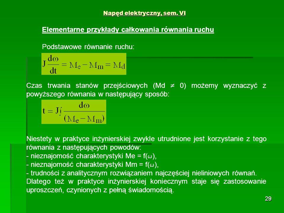 29 Napęd elektryczny, sem. VI Elementarne przykłady całkowania równania ruchu Podstawowe równanie ruchu: Czas trwania stanów przejściowych (Md 0) może
