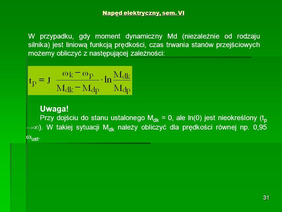 31 Napęd elektryczny, sem. VI W przypadku, gdy moment dynamiczny Md (niezależnie od rodzaju silnika) jest liniową funkcją prędkości, czas trwania stan