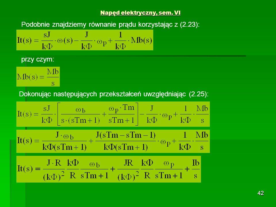 42 Napęd elektryczny, sem. VI Podobnie znajdziemy równanie prądu korzystając z (2.23): przy czym: Dokonując następujących przekształceń uwzględniając