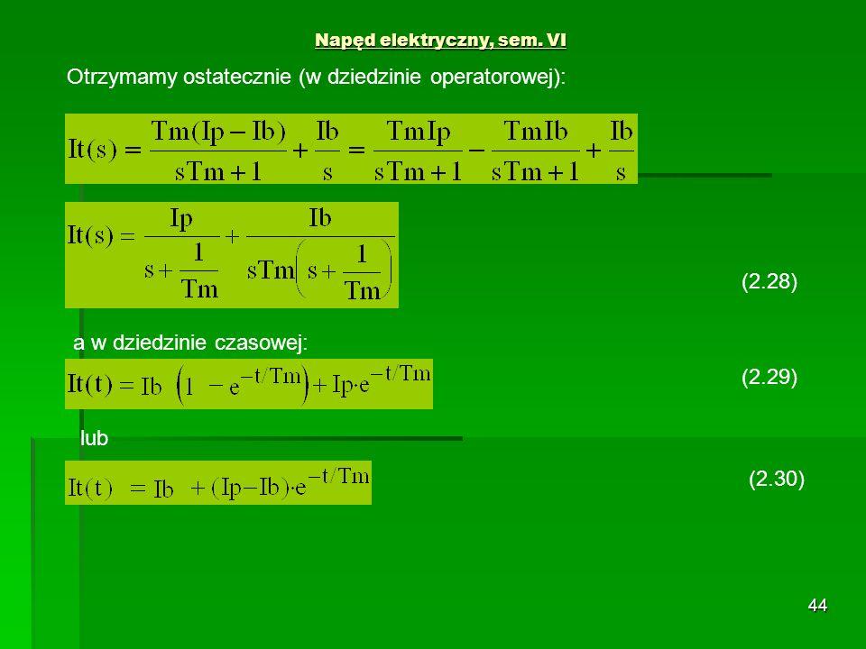 44 Napęd elektryczny, sem. VI Otrzymamy ostatecznie (w dziedzinie operatorowej): (2.28) a w dziedzinie czasowej: (2.29) lub (2.30)