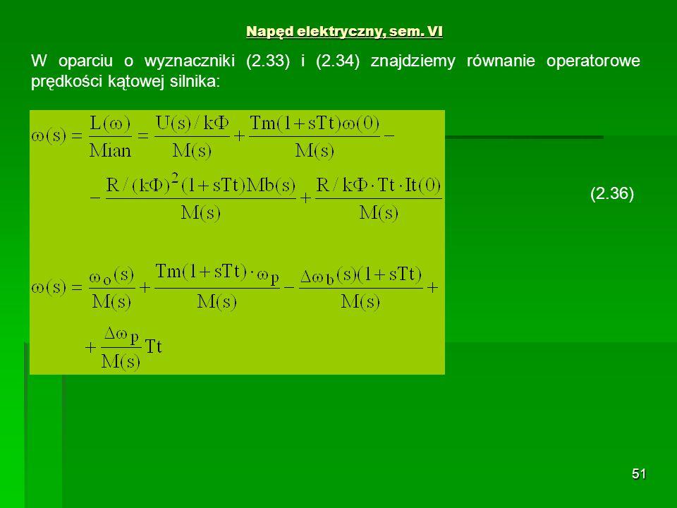 51 Napęd elektryczny, sem. VI (2.36) W oparciu o wyznaczniki (2.33) i (2.34) znajdziemy równanie operatorowe prędkości kątowej silnika: