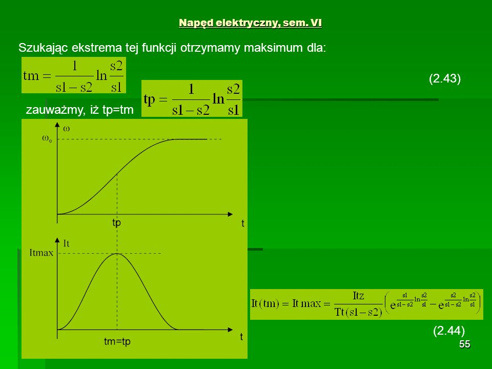 55 Napęd elektryczny, sem. VI (2.44) Szukając ekstrema tej funkcji otrzymamy maksimum dla: (2.43) zauważmy, iż tp=tm