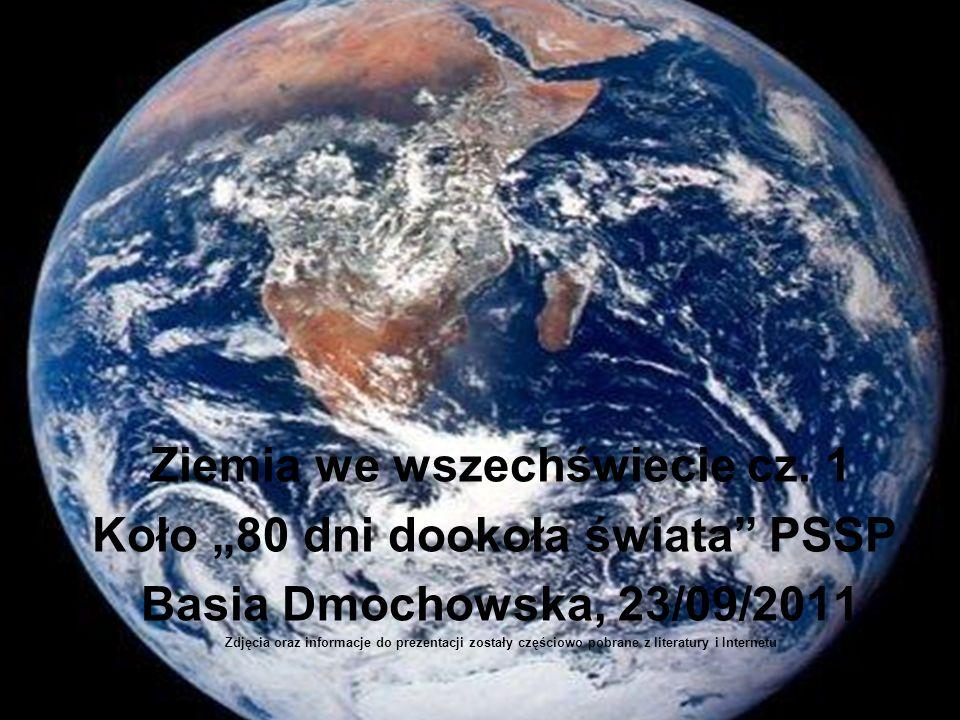 Ziemia we wszechświecie cz. 1 Koło 80 dni dookoła świata PSSP, Basia Dmochowska, 23/09/2011 Zdjęcia oraz informacje do prezentacji zostały częściowo p