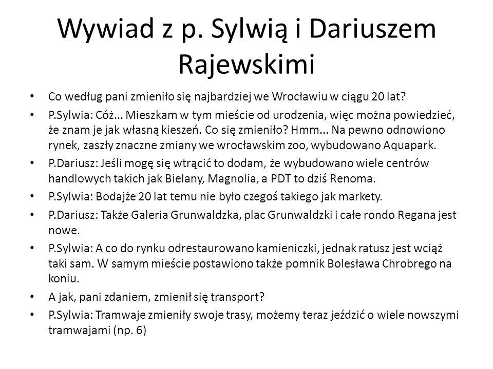 Wywiad z p. Sylwią i Dariuszem Rajewskimi Co według pani zmieniło się najbardziej we Wrocławiu w ciągu 20 lat? P.Sylwia: Cóż... Mieszkam w tym mieście
