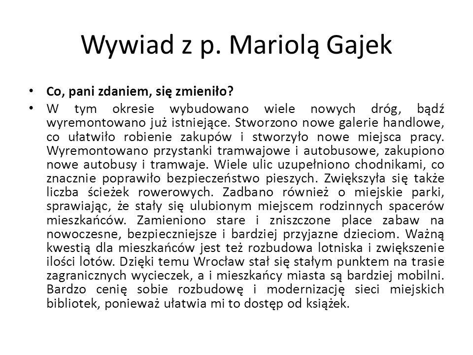 Wywiad z p. Mariolą Gajek Co, pani zdaniem, się zmieniło? W tym okresie wybudowano wiele nowych dróg, bądź wyremontowano już istniejące. Stworzono now