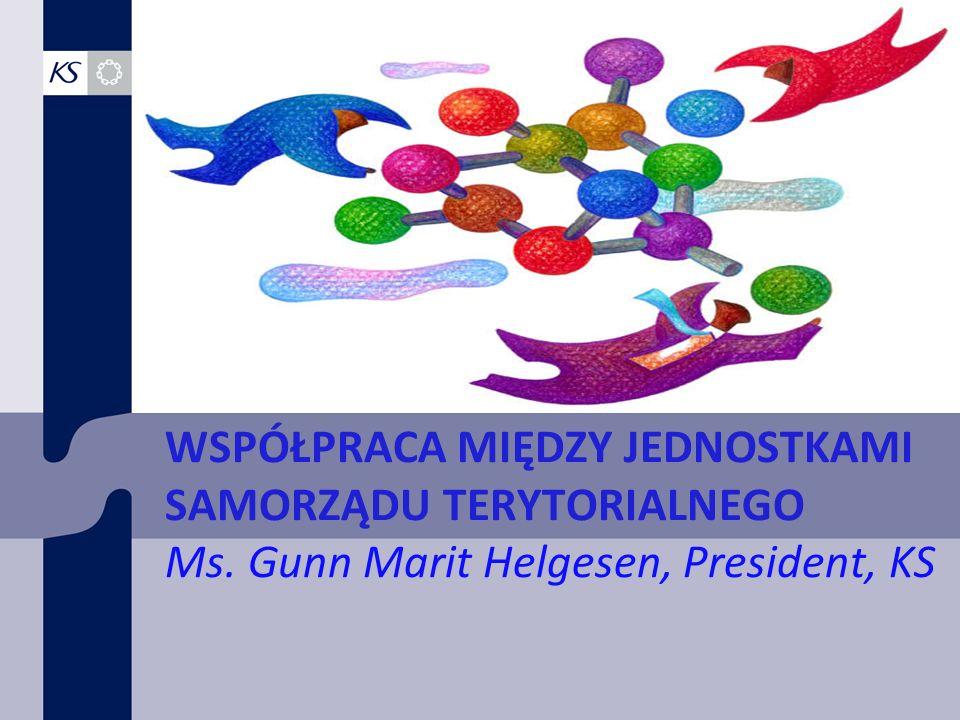 WSPÓŁPRACA MIĘDZY JEDNOSTKAMI SAMORZĄDU TERYTORIALNEGO Ms. Gunn Marit Helgesen, President, KS