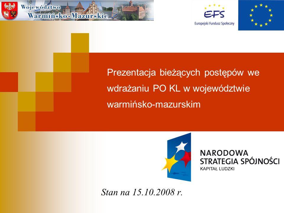 Prezentacja bieżących postępów we wdrażaniu PO KL w województwie warmińsko-mazurskim Stan na 15.10.2008 r.