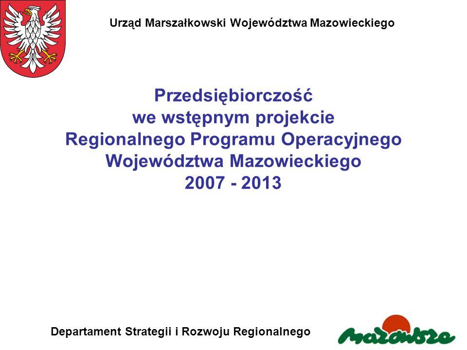 Urząd Marszałkowski Województwa Mazowieckiego Departament Strategii i Rozwoju Regionalnego Przedsiębiorczość we wstępnym projekcie Regionalnego Progra