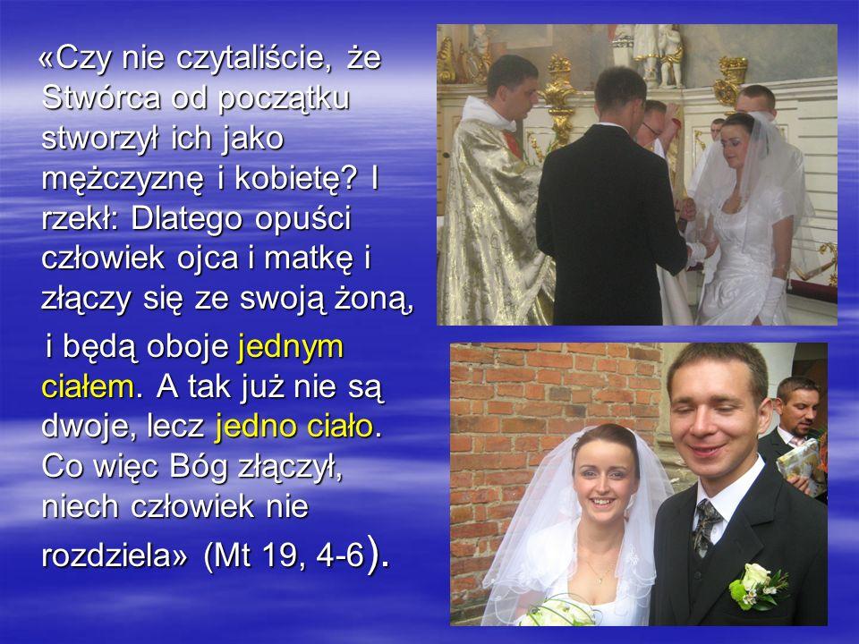 «Czy nie czytaliście, że Stwórca od początku stworzył ich jako mężczyznę i kobietę? I rzekł: Dlatego opuści człowiek ojca i matkę i złączy się ze swoj