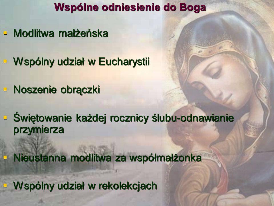Wspólne odniesienie do Boga Modlitwa małżeńska Modlitwa małżeńska Wspólny udział w Eucharystii Wspólny udział w Eucharystii Noszenie obrączki Noszenie