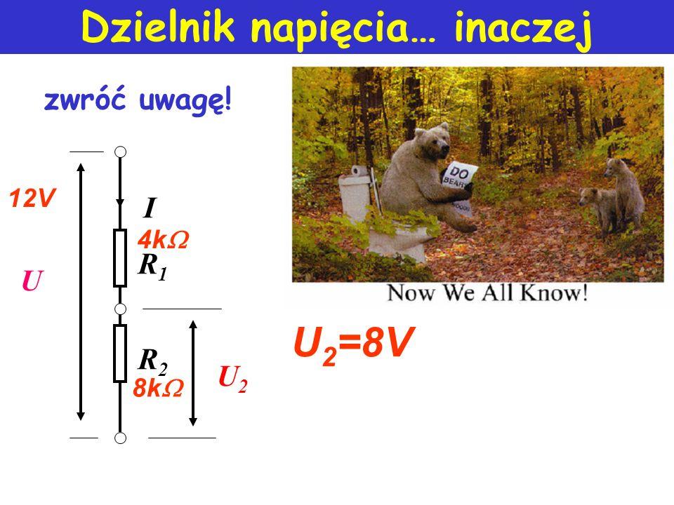 Dzielnik napięcia… inaczej U R1R1 R2R2 I U2U2 12V 4k 8k U 2 =8V zwróć uwagę!