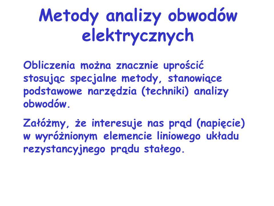 Metody analizy obwodów elektrycznych Typowym zagadnieniem analizy jest poszukiwanie prądu lub napięcia w elemencie (gałęzi) układu o znanej strukturze