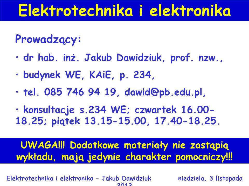 Prowadzący: dr hab.inż. Jakub Dawidziuk, prof. nzw., budynek WE, KAiE, p.