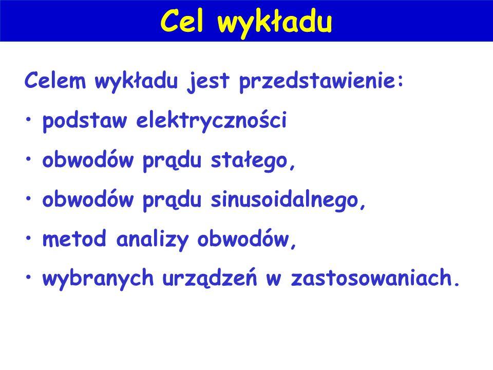 Celem wykładu jest przedstawienie: podstaw elektryczności obwodów prądu stałego, obwodów prądu sinusoidalnego, metod analizy obwodów, wybranych urządzeń w zastosowaniach.