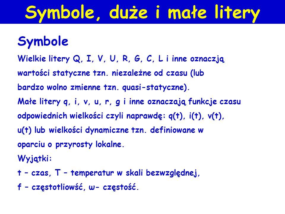Symbole, duże i małe litery Symbole Wielkie litery Q, I, V, U, R, G, C, L i inne oznaczją wartości statyczne tzn.