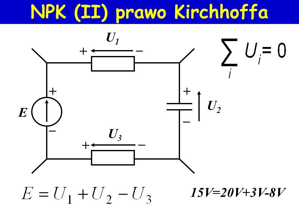 PPK (I) prawo Kirchhoffa I 2 =I 1 +I 3 +I 4 I2I2 I1I1 I4I4 I3I3 węzeł 7A=1A+2A+4A