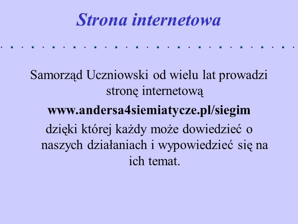 Strona internetowa Samorząd Uczniowski od wielu lat prowadzi stronę internetową www.andersa4siemiatycze.pl/siegim dzięki której każdy może dowiedzieć