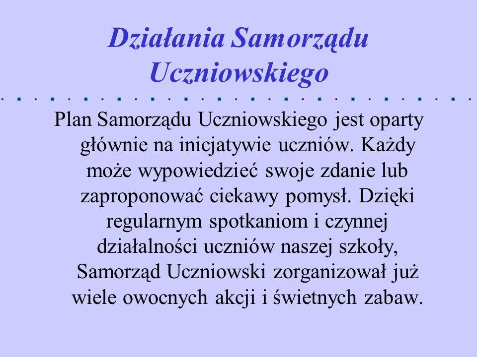 Działania Samorządu Uczniowskiego Plan Samorządu Uczniowskiego jest oparty głównie na inicjatywie uczniów. Każdy może wypowiedzieć swoje zdanie lub za