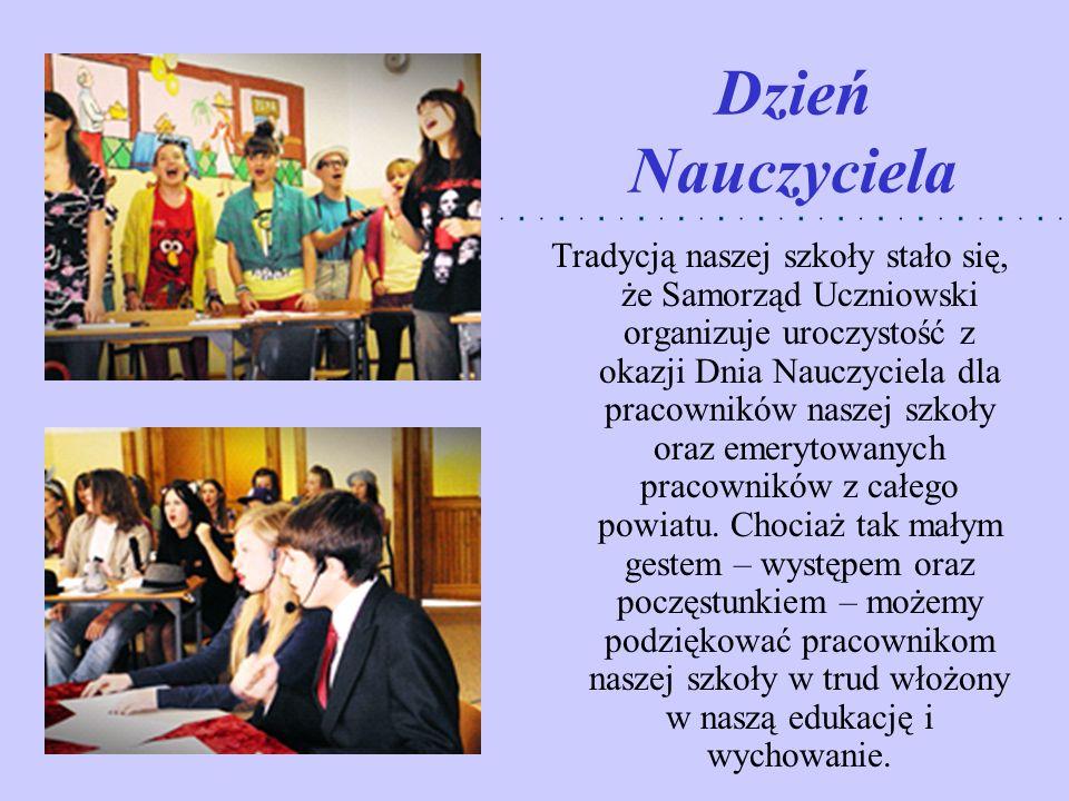 Dzień Nauczyciela Tradycją naszej szkoły stało się, że Samorząd Uczniowski organizuje uroczystość z okazji Dnia Nauczyciela dla pracowników naszej szk