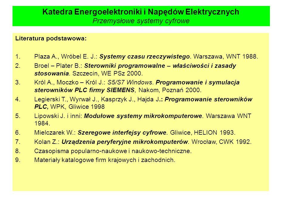 Katedra Energoelektroniki i Napędów Elektrycznych Przemysłowe systemy cyfrowe Literatura podstawowa: 1.Plaza A., Wróbel E. J.: Systemy czasu rzeczywis