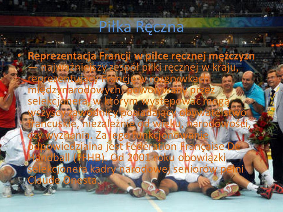 Piłka Ręczna Reprezentacja Francji w piłce ręcznej mężczyzn najważniejszy zespół piłki ręcznej w kraju, reprezentujący Francję w rozgrywkach międzynarodowych, powoływany przez selekcjonera, w którym występować mogą wszyscy zawodnicy posiadający obywatelstwo francuskie, niezależnie od wieku, narodowości, czy wyznania.