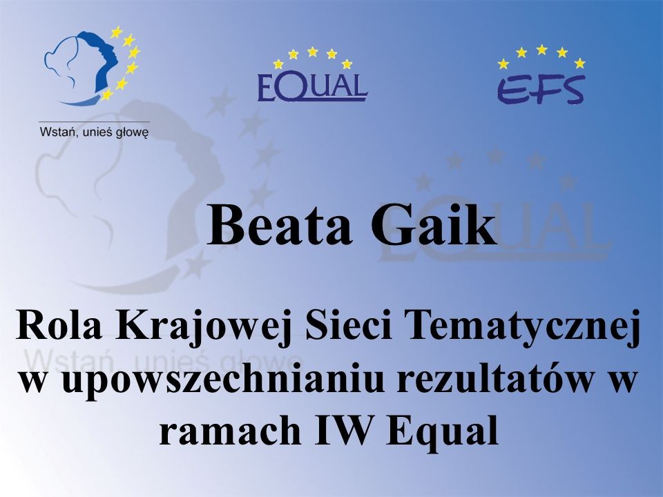 Beata Gaik Rola Krajowej Sieci Tematycznej w upowszechnianiu rezultatów w ramach IW Equal