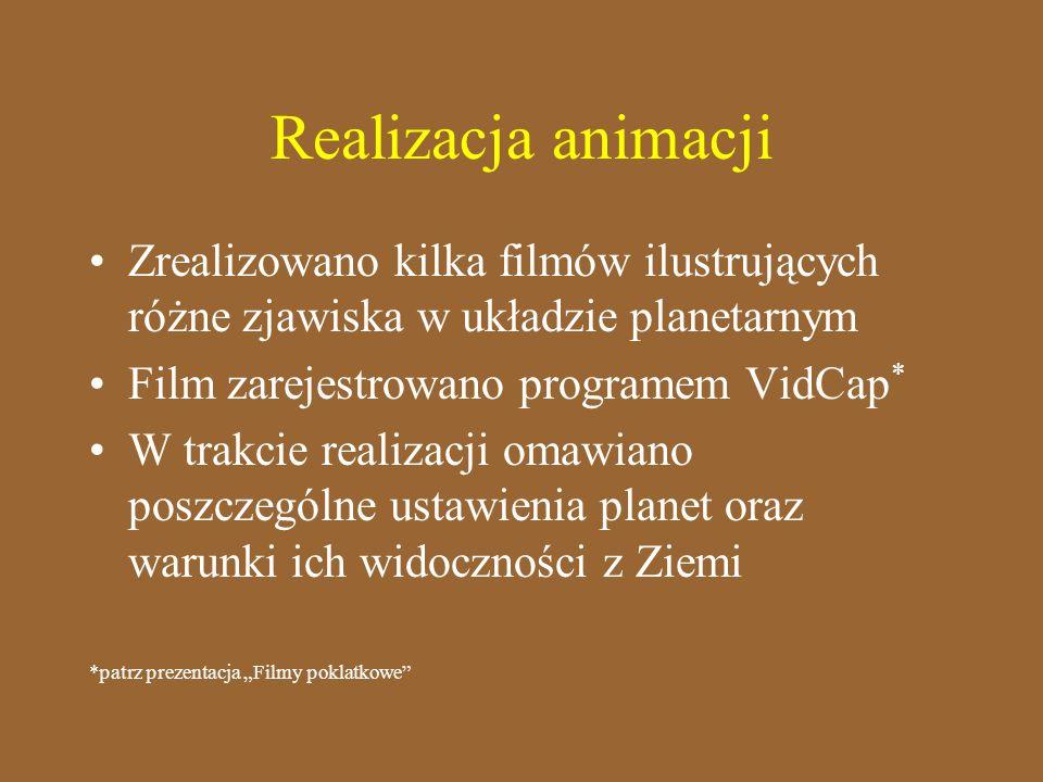 Realizacja animacji Zrealizowano kilka filmów ilustrujących różne zjawiska w układzie planetarnym Film zarejestrowano programem VidCap * W trakcie rea
