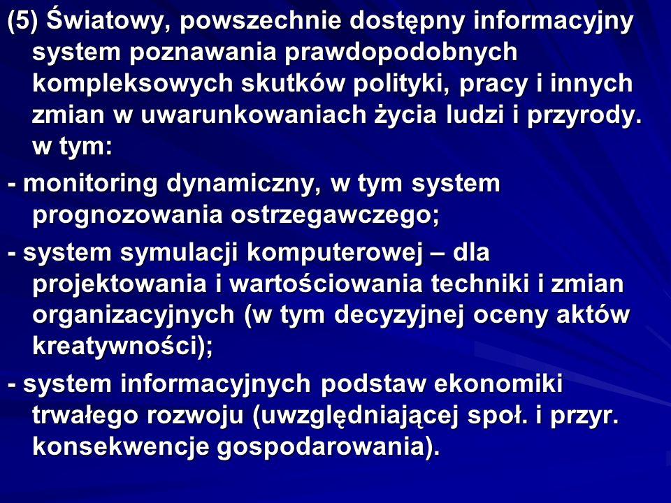 (5) Światowy, powszechnie dostępny informacyjny system poznawania prawdopodobnych kompleksowych skutków polityki, pracy i innych zmian w uwarunkowania
