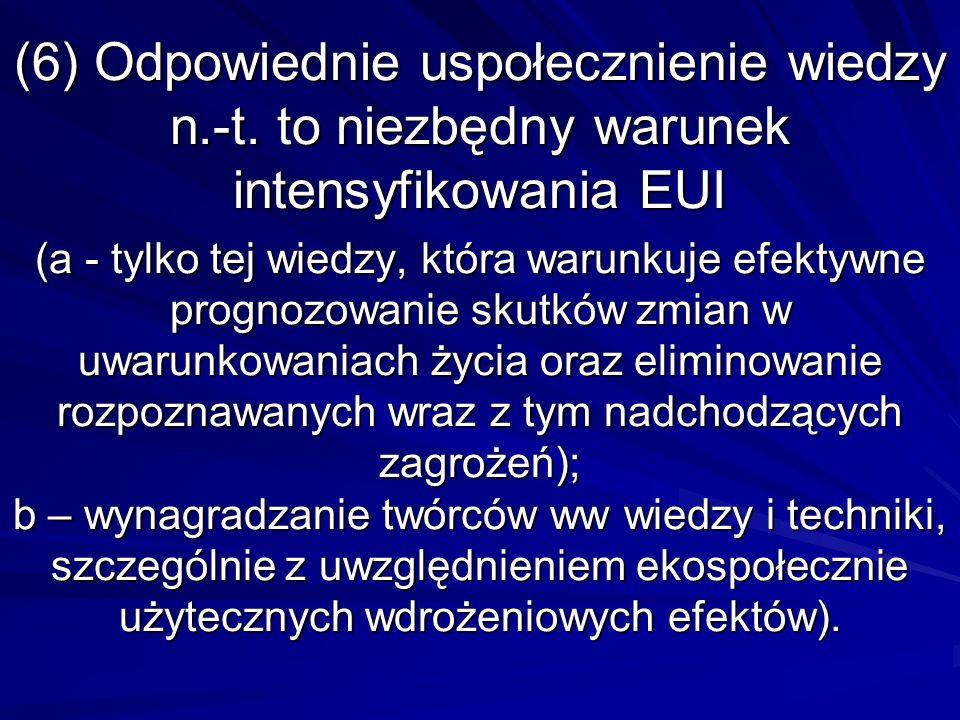 (6) Odpowiednie uspołecznienie wiedzy n.-t. to niezbędny warunek intensyfikowania EUI (a - tylko tej wiedzy, która warunkuje efektywne prognozowanie s