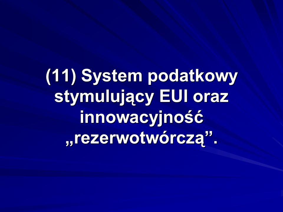 (11) System podatkowy stymulujący EUI oraz innowacyjność rezerwotwórczą.
