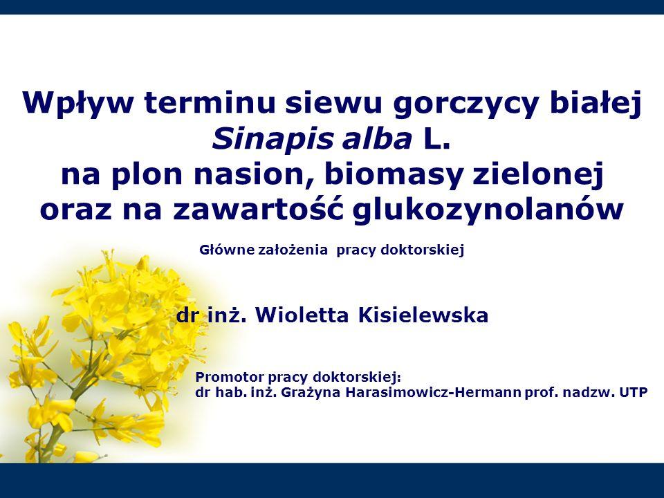 Cel badań Celem badań było określenie wpływu terminu siewu gorczycy białej odmiany Nakielska na: rozwój roślin, architekturę łanu, plon nasion, plon biomasy wegetatywnej.